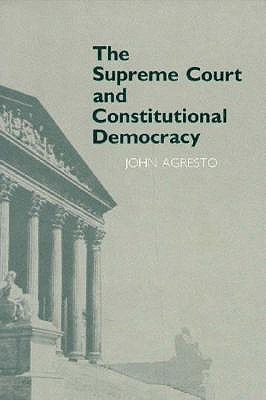 The Supreme Court and Constitutional Democracy By Agresto, John