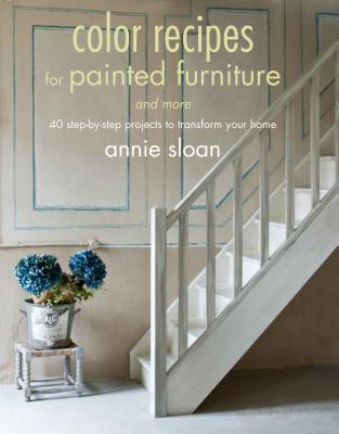 Colour Recipes for Painted Furniture and More By Sloan, Annie
